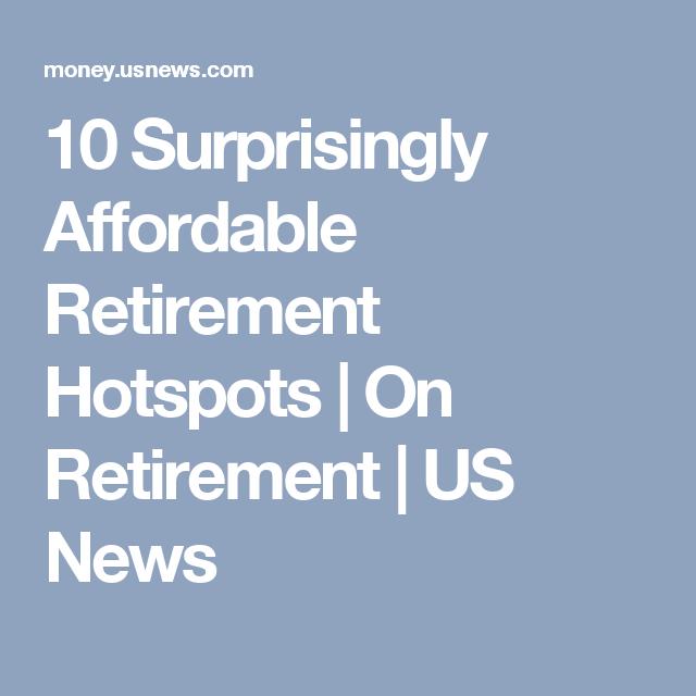 10 Surprisingly Affordable Retirement Hotspots | On Retirement | US News