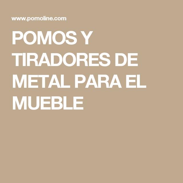 POMOS Y TIRADORES DE METAL PARA EL MUEBLE | tiradores y pomos ...
