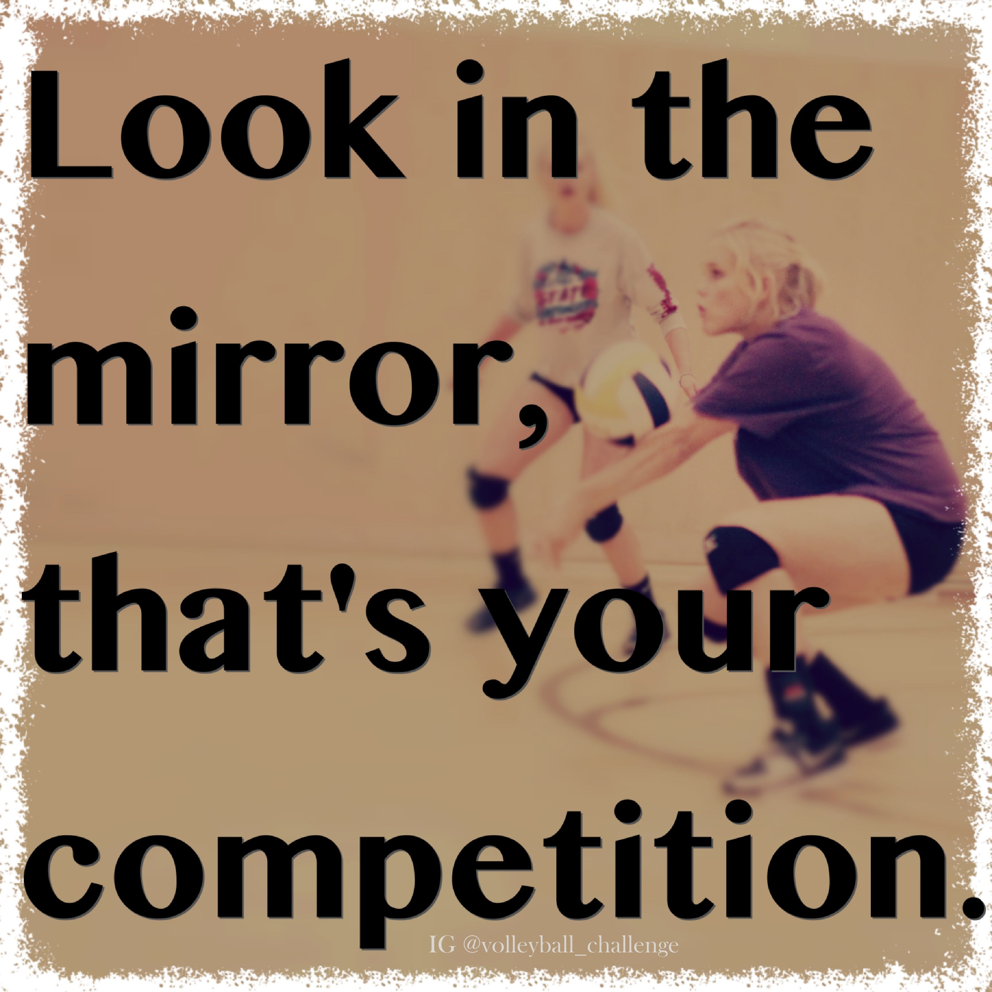 Look In The Mirror That S Your Competition Volleyball Quotes Board