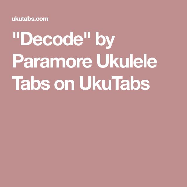 Decode By Paramore Ukulele Tabs On Ukutabs Ukelele Songs
