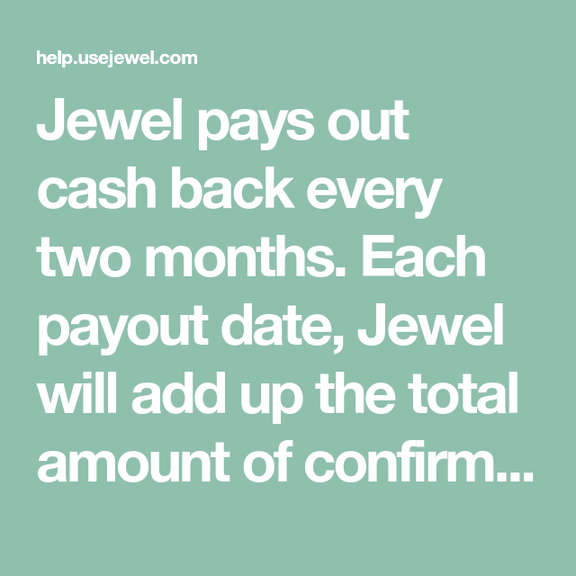 Jewel Pays Out Cash Back Every Two Months. Each Payout