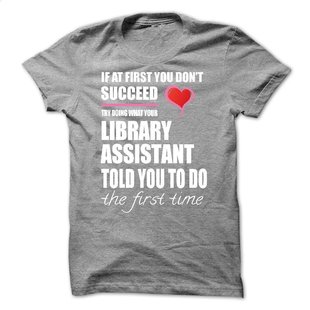 T shirt design job - Try Doing What Your Library Assistant T Shirt Hoodie Sweatshirts T Shirt Design