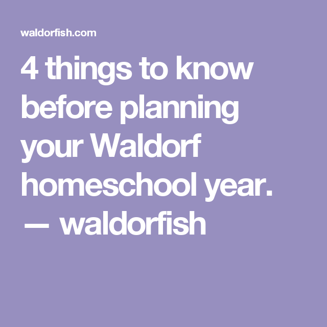 4 Things To Know Before Planning Your Waldorf (home)school