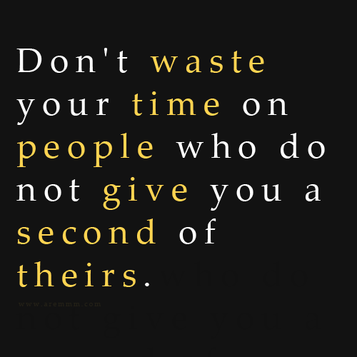 Dont Waste Your Time On People Who Do Not Give You A Second