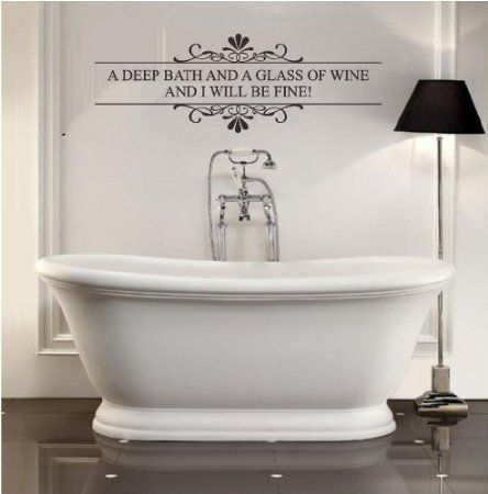 Amazoncom A DEEP BATH AND A GLASS OF WINE AND I WILL BE FINE - Cute sayings for bathroom walls