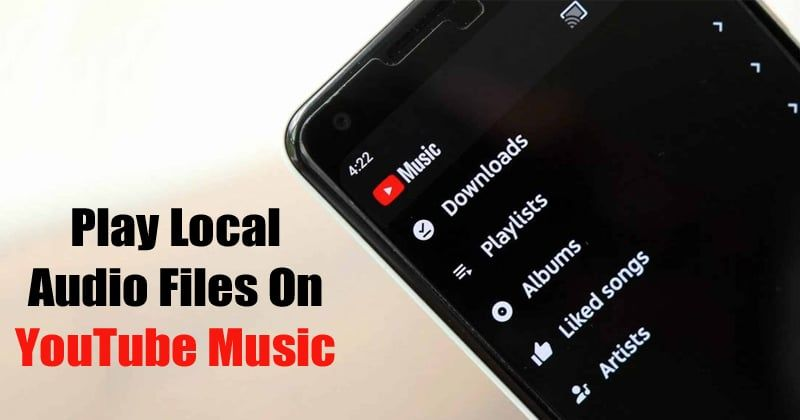 How To Play Local Audio Files On Youtube Music On Android Music