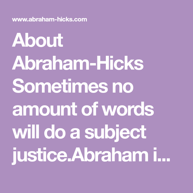 About Abraham-Hicks Sometimes no amount of words will do a subject