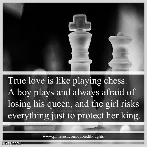 Wonderful True Love Is Like Playing Chess. A Boy Plays And Always Afraid Of Losing  His Queen, And The Girl Risks Everything Just To Protect Her King.