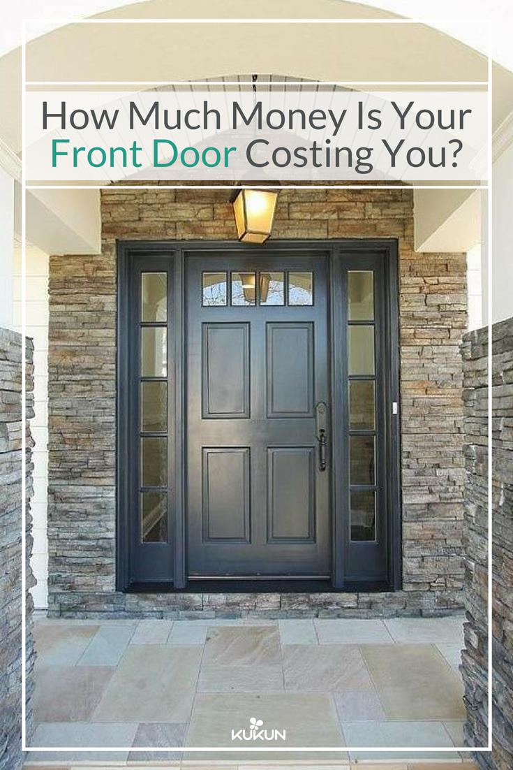 How Much Money Are Your Old Front Doors Costing You Kukun Front Door Cost Exterior Front Doors Front Door