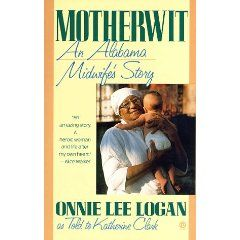 Motherwit: An Alabama Midwife's Story by Onnie Lee Logan.  My review of this book can be read at amazon.com or below in the comments.