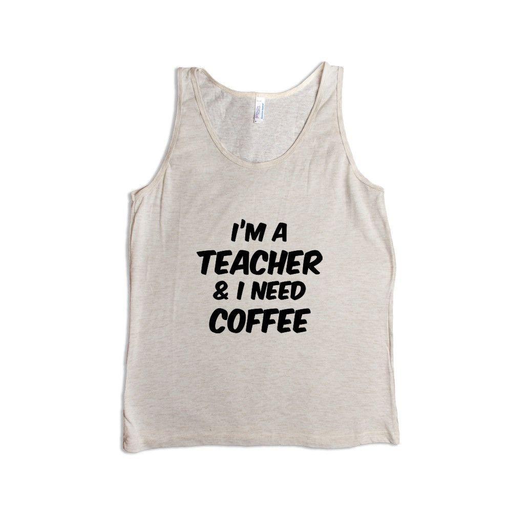I'm A Teacher And I Need Coffee Teachers Cafe Caffeine School Morning Mornings Sleepy Exhausted Tired Sleep SGAL10 Men's Tank