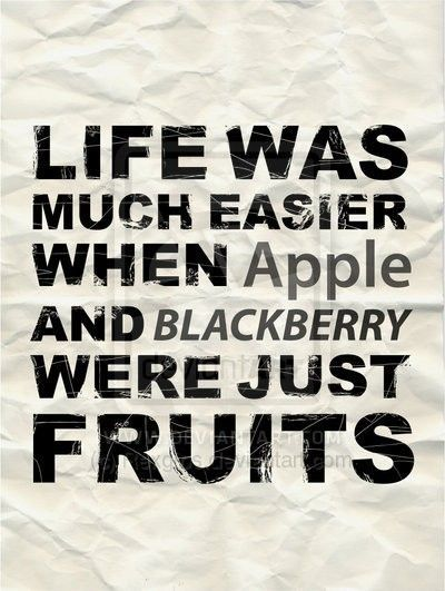 Life Was Much Easier When Apple And Blackberry Were Just Fruits Funny Quotes About Life Today Quotes Funny Quotes