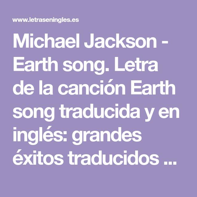 Michael Jackson Earth Song Letra De La Canción Earth Song Traducida Y En Inglés Grandes éxitos Traducidos Para Afinar Tu O Earth Song Songs Michael Jackson