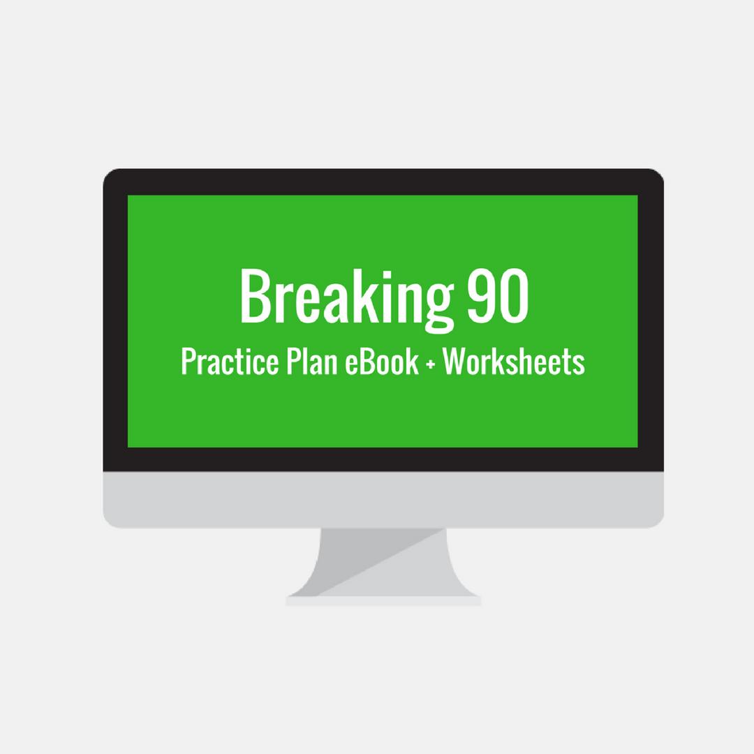 Breaking 90 Practice Plan Ebook Worksheet Packet Only