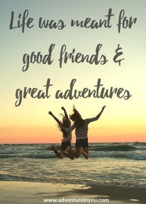 Life Was Meant For Good Friends And Great Adventures Besties