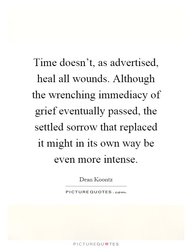 Time Doesnt As Advertised Heal All Wounds Although The Wrenching