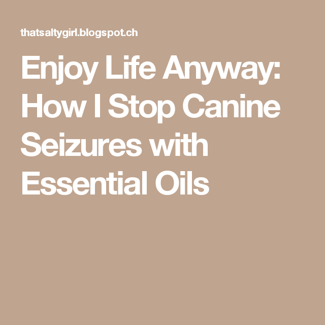 Enjoy Life Anyway: How I Stop Canine Seizures with Essential Oils