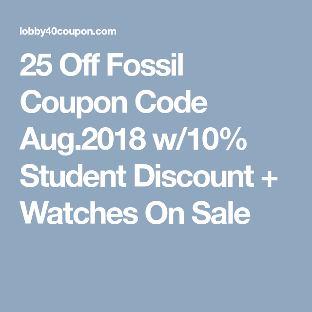 25 Off Fossil Coupon Code Aug 2018 W 10 Student Discount Watches On Sale Coupon Codes Coupons Coding