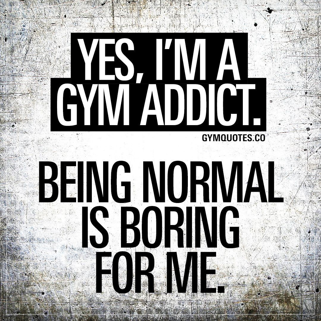Yes, I m a gym addict. Being normal is boring for me. Gym addict 4 life. #gym #addict #fitness #quot...