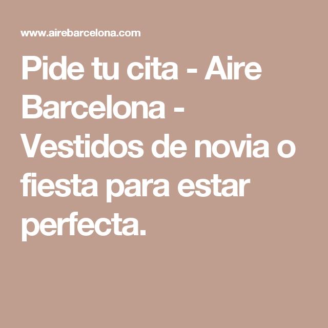 Pide tu cita - Aire Barcelona - Vestidos de novia o fiesta para estar perfecta.