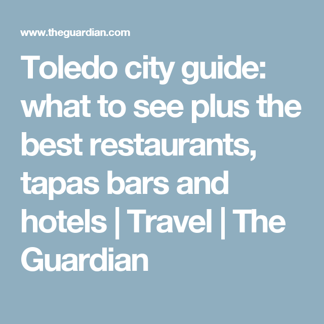 Toledo City Guide What To See Plus The Best Restaurants Tapas Bars And Hotels Travel Guardian