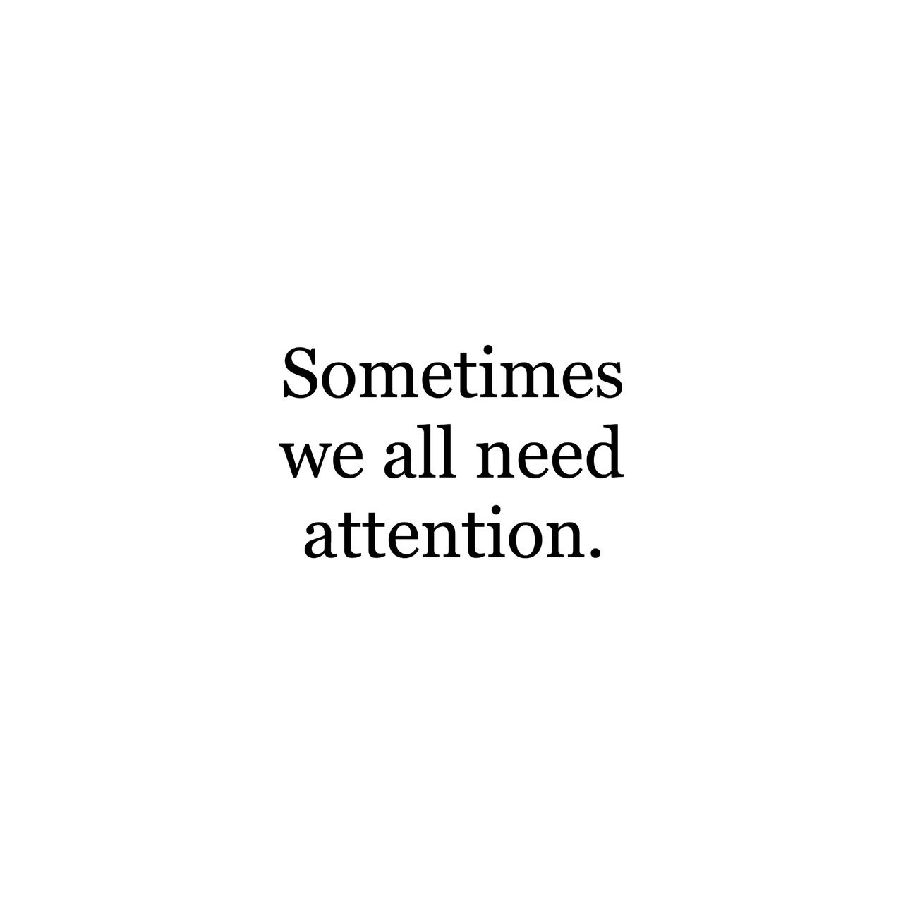 I Say Sometimes Attention Quotes Daddy Issues Quote Inspirational Quotes