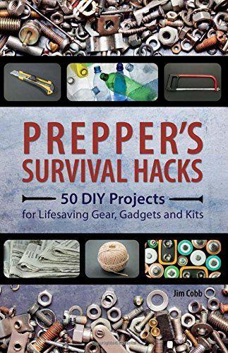 Preppers survival hacks survival survival gear and survival skills in preppers survival hacks jim cobb outlines 50 diy projects that you solutioingenieria Images