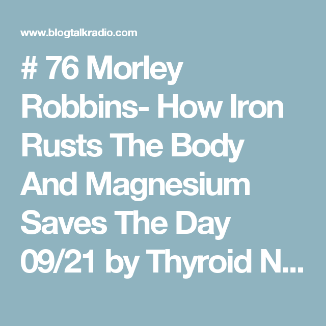 # 76 Morley Robbins- How Iron Rusts The Body And Magnesium Saves The Day 09/21 by Thyroid Nation RADIO   Health Podcasts