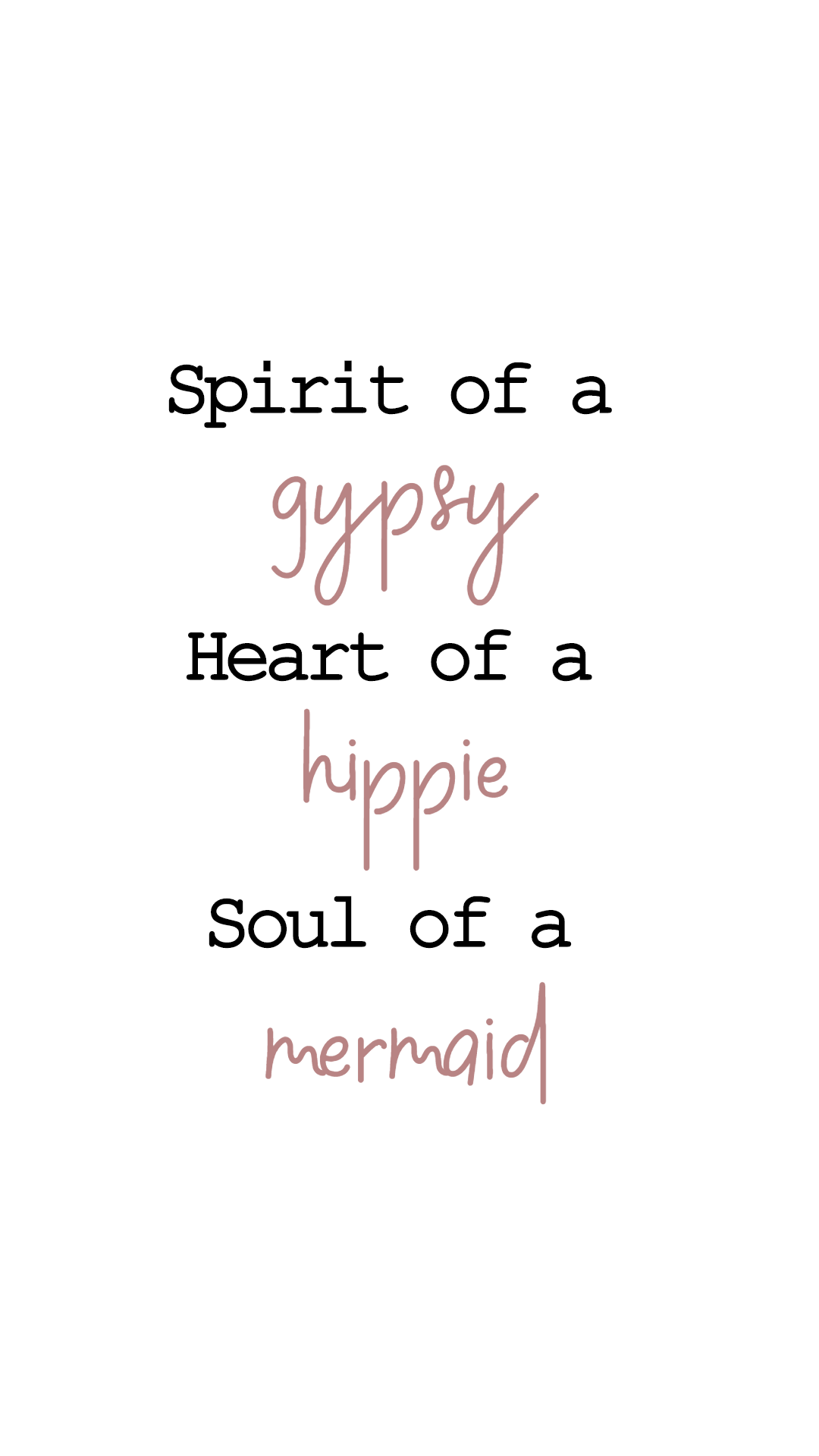 Spirit of a gypsy, heart of a hippie, soul of a mermaid