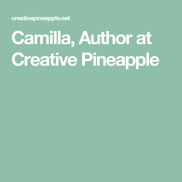 Camilla, Author at Creative Pineapple