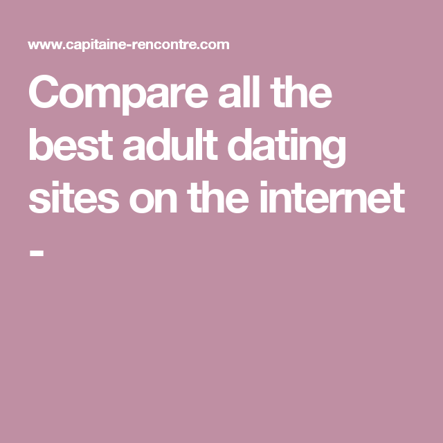 Compare all the best adult dating sites on the internet -