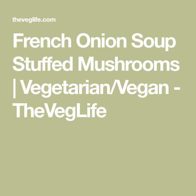 French Onion Soup Stuffed Mushrooms | Vegetarian/Vegan - TheVegLife