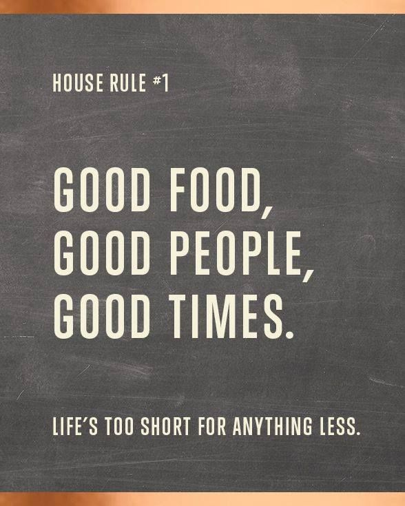 Good Food Good People Good Times The Recipe For A Great Weekend Restaurant Quotes Food Quotes Foodie Quotes