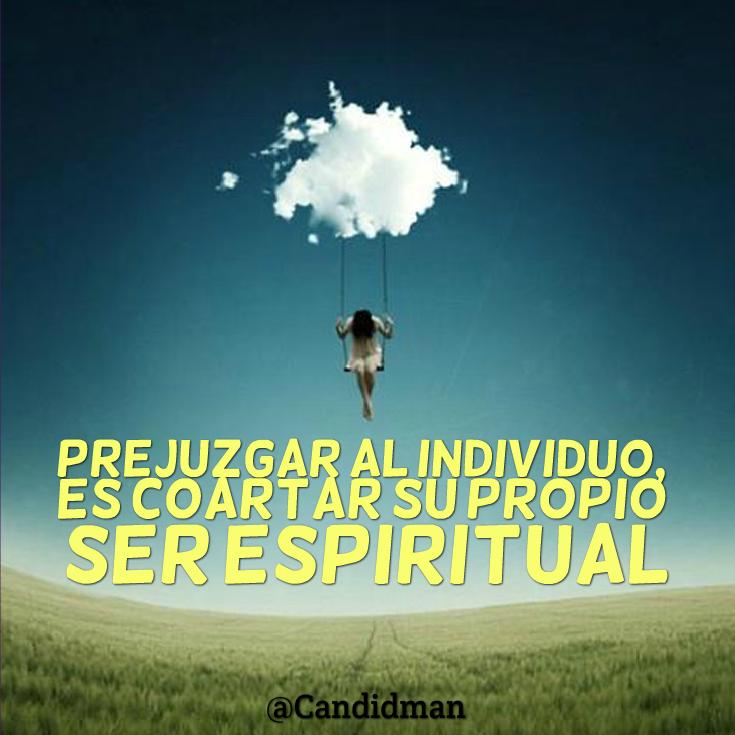"""""""Prejuzgar al individuo es coartar su propio ser #Espiritual"""". #Citas #Frases @Candidman"""