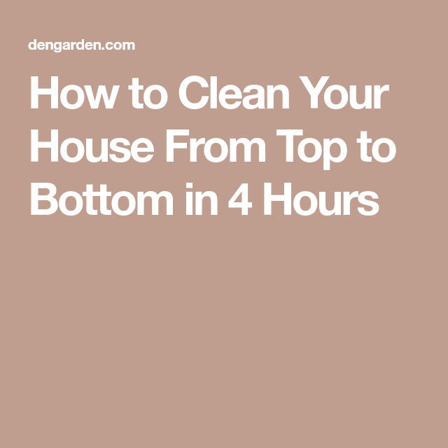 Organizations How To Clean Your House From Top Bottom