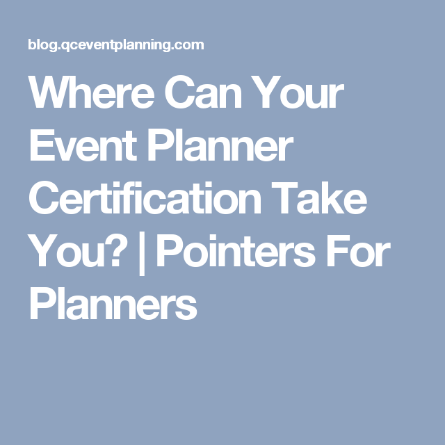 Where Can Your Event Planner Certification Take You Pointers For Planners Event Planner Event Wedding Event Planning