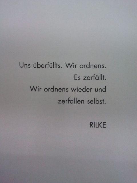 Uns Uberfullts Wir Ordnens Es Zerfallt Wir Ordnens Wieder Und Zerfallen Selbst Maria Rilke