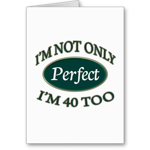 I'm not only perfect...I'm 40 too birthday Card perfect for a 40th. birthday