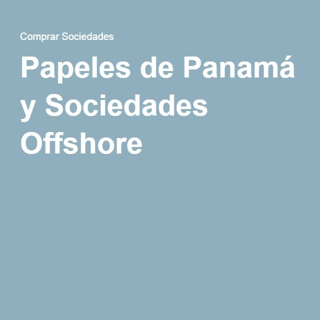 Papeles de Panamá y Sociedades Offshore |