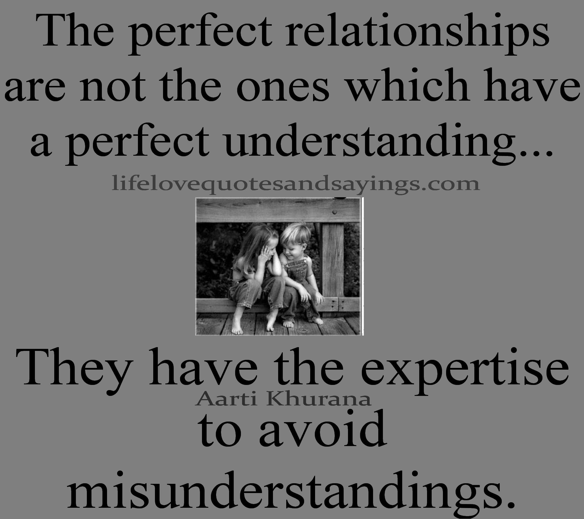 The Perfect Relationships Are Not The Ones Which Have A Perfect Understanding They Have Th Inspirational Relationship Quotes Understanding Quotes Life Quotes