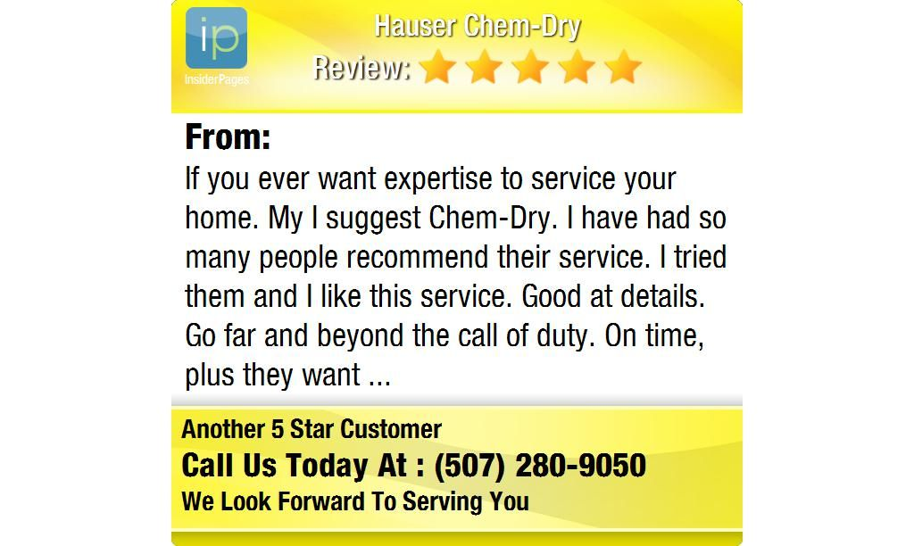 If you ever want expertise to service your home. My I suggest Chem-Dry. I have had so many...