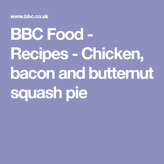 Chicken bacon and butternut squash pie recipe squash pie chicken bacon and butternut squash pie recipe squash pie chicken bacon and recipe chicken forumfinder