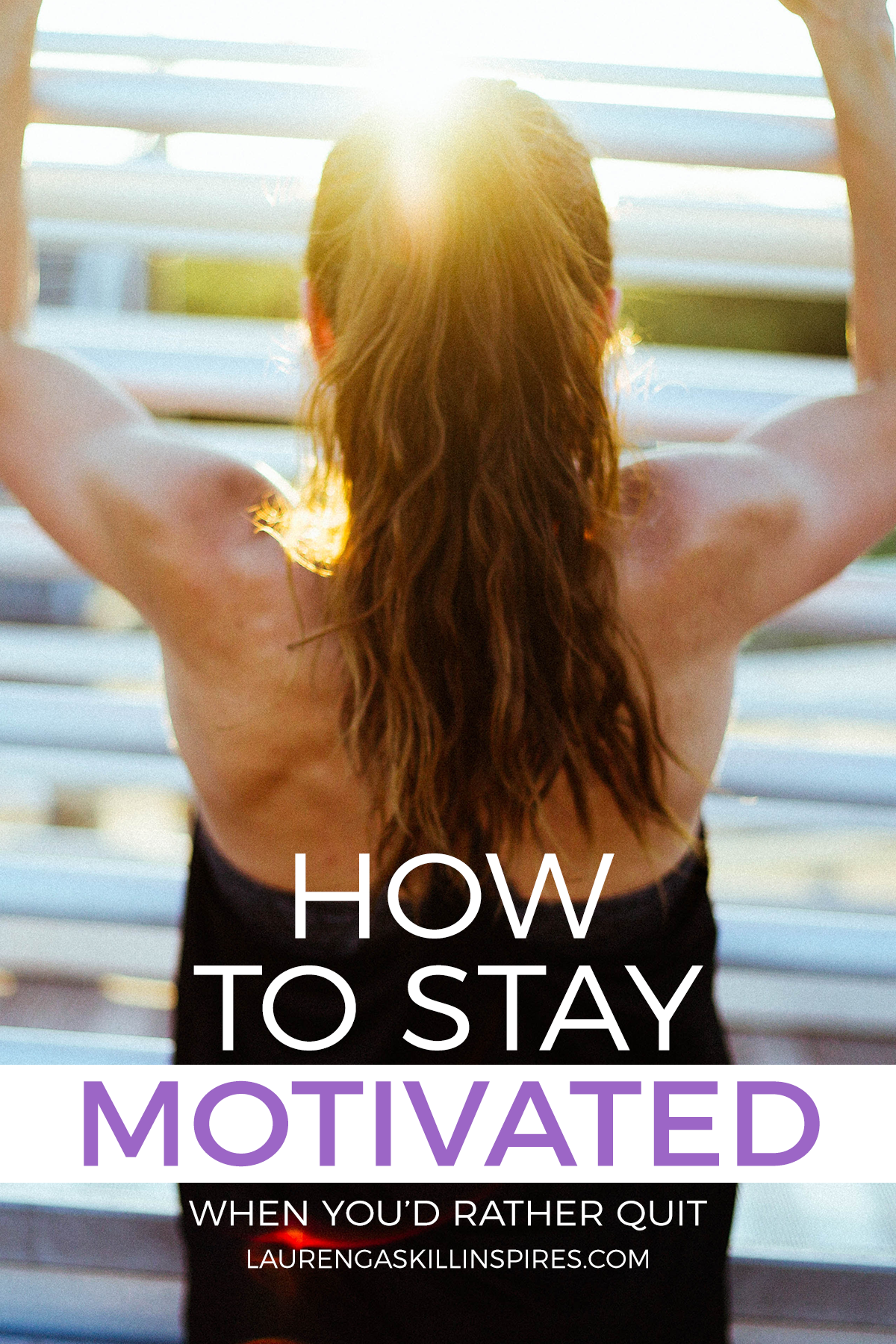 How To Stay Motivated When You D Rather Quit