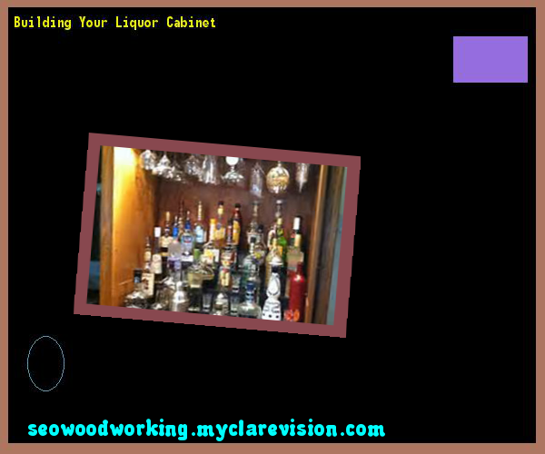 Building Your Liquor Cabinet 101418 - Woodworking Plans and Projects!