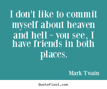 Mark Twain Heaven And Hell Friendship Quote I Dont Like To