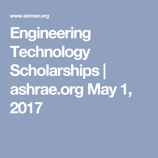 Engineering Technology Scholarships Ashrae Org May 1 2017 Scholarships Engineering Technology Scholarships For College