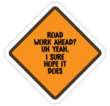 Road Work Ahead I Sure Hope It Does Vine Sticker By Dealzillas In 2021 Vine Quote Bubble Stickers Computer Sticker