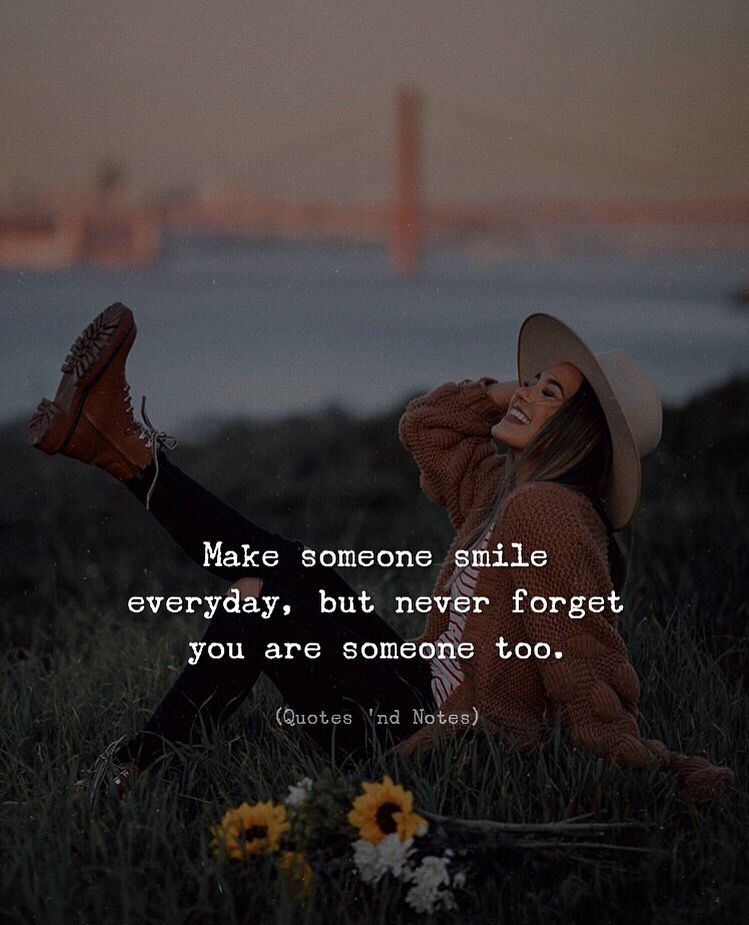 Make Someone Smile Everyday But Never Forget You Are Someone Too Inspirational Quotes Motivation Soul Quotes Quotes
