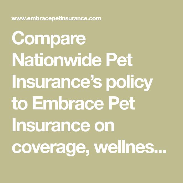 Compare Nationwide Pet Insurance S Policy To Embrace Pet Insurance On Coverage Wellness Options Poli Pet Insurance Embrace Pet Insurance Pet Health Insurance
