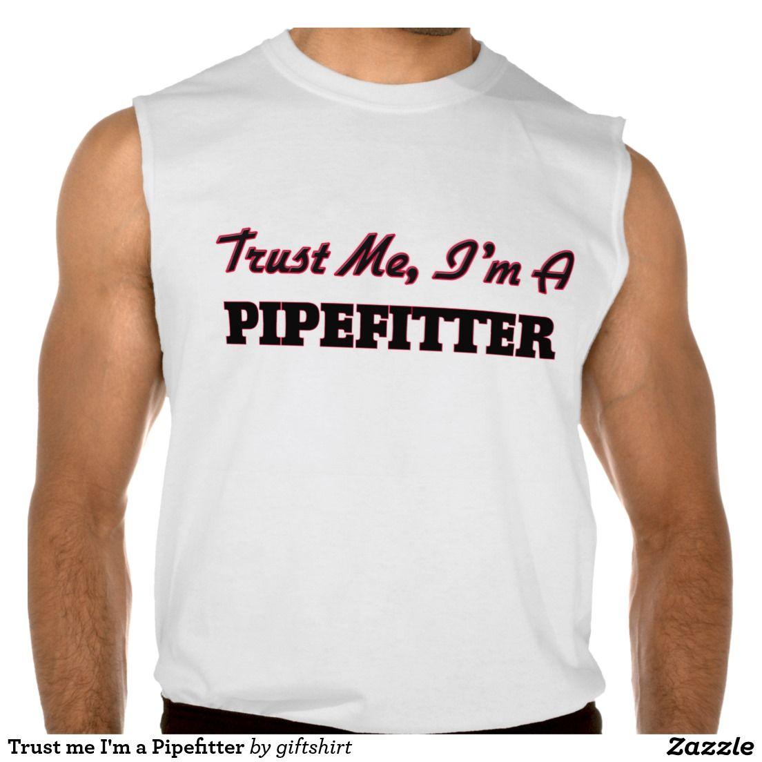 Trust me I'm a Pipefitter Sleeveless Shirt